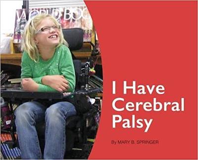 I Have Cerebral Palsy By: Mary B Springer